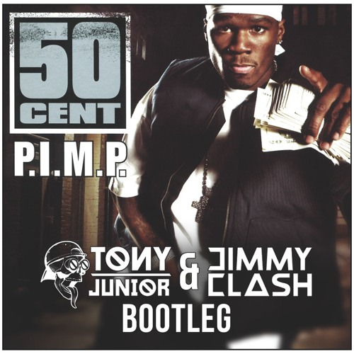 50 Cent ft. Snoop Dogg & G-Unit – P.I.M.P. (Tony Junior & Jimmy Clash Bootleg)