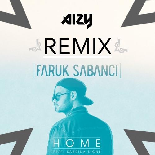 Faruk Sabanci - Home ft. Sabrina Signs (AIZY Remix)