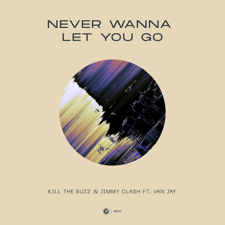 Kill The Buzz & Jimmy Clash ft. Van Jay - Never Wanna Let You Go [Protocol Recordings]